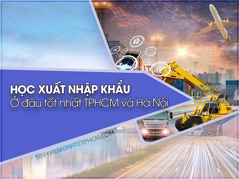 Học xuất nhập khẩu ở đâu tốt nhất TPHCM và Hà Nội
