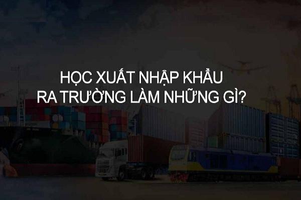 Học xuất nhập khẩu ra làm gì?